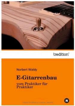 Buch E-Gitarrenbau-vom Praktiker für Praktiker von Norbert Waldy